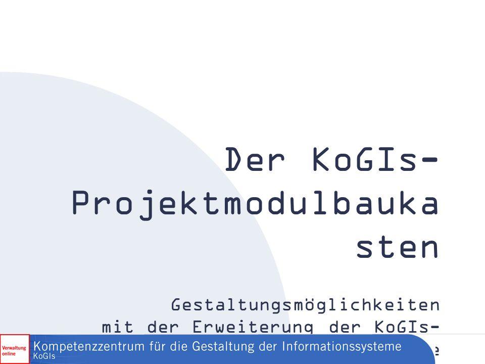 Der KoGIs- Projektmodulbauka sten Gestaltungsmöglichkeiten mit der Erweiterung der KoGIs- Basismodule für Projekte, Eigenbetriebe und Gesellschaften