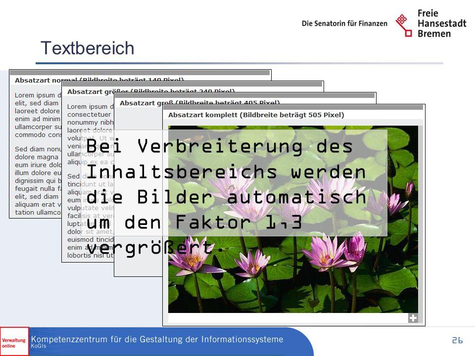 26 Textbereich Bei Verbreiterung des Inhaltsbereichs werden die Bilder automatisch um den Faktor 1,3 vergrößert.