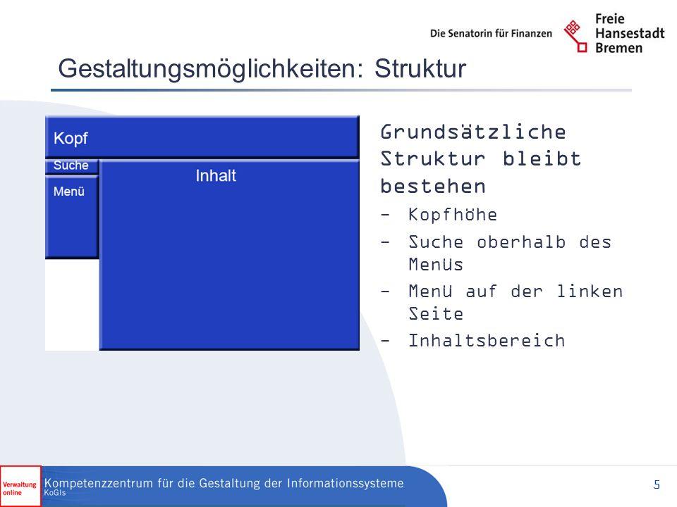 5 Gestaltungsmöglichkeiten: Struktur Grundsätzliche Struktur bleibt bestehen -Kopfhöhe -Suche oberhalb des Menüs -Menü auf der linken Seite -Inhaltsbereich