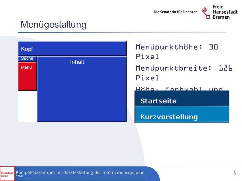 8 Menügestaltung Menüpunkthöhe: 30 Pixel Menüpunktbreite: 186 Pixel Höhe, Farbwahl und Formatierung frei gestaltbar