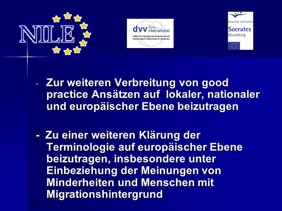 - Zur weiteren Verbreitung von good practice Ansätzen auf lokaler, nationaler und europäischer Ebene beizutragen - Zu einer weiteren Klärung der Terminologie auf europäischer Ebene beizutragen, insbesondere unter Einbeziehung der Meinungen von Minderheiten und Menschen mit Migrationshintergrund