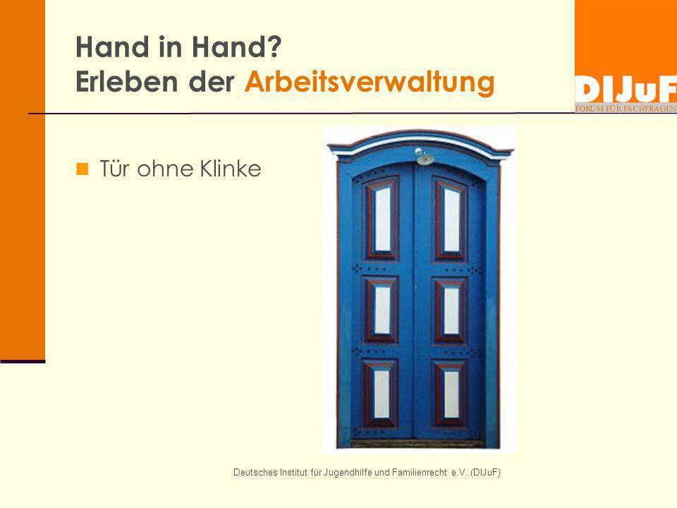 Deutsches Institut für Jugendhilfe und Familienrecht e.V. (DIJuF) Hand in Hand? Erleben der Arbeitsverwaltung Tür ohne Klinke