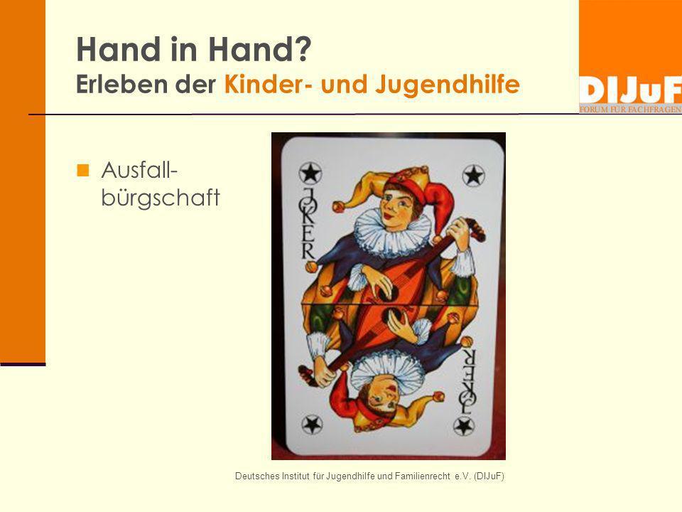 Deutsches Institut für Jugendhilfe und Familienrecht e.V. (DIJuF) Hand in Hand? Erleben der Kinder- und Jugendhilfe Ausfall- bürgschaft