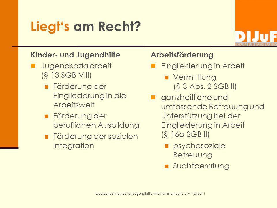 Deutsches Institut für Jugendhilfe und Familienrecht e.V. (DIJuF) Liegts am Recht? Kinder- und Jugendhilfe Jugendsozialarbeit (§ 13 SGB VIII) Förderun