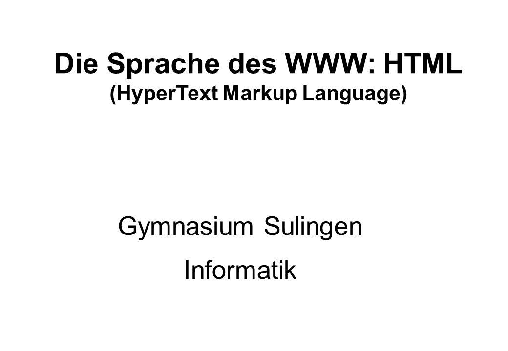 Die Sprache des WWW: HTML (HyperText Markup Language) Gymnasium Sulingen Informatik