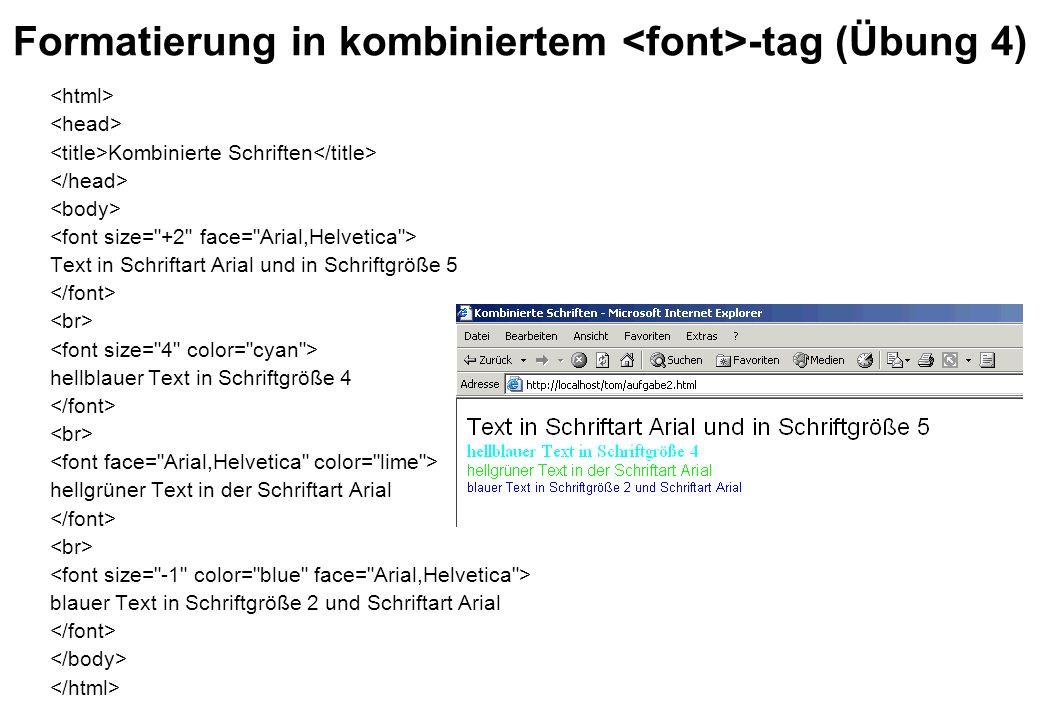 Formatierung in kombiniertem -tag (Übung 4) Kombinierte Schriften Text in Schriftart Arial und in Schriftgröße 5 hellblauer Text in Schriftgröße 4 hel