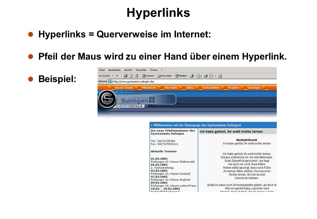 l Hyperlinks = Querverweise im Internet: l Pfeil der Maus wird zu einer Hand über einem Hyperlink. l Beispiel: Hyperlinks