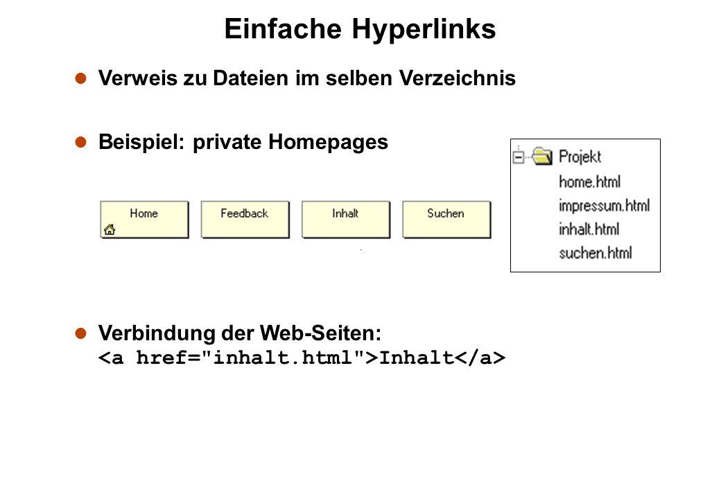 Einfache Hyperlinks l Verweis zu Dateien im selben Verzeichnis l Beispiel: private Homepages Verbindung der Web-Seiten: Inhalt