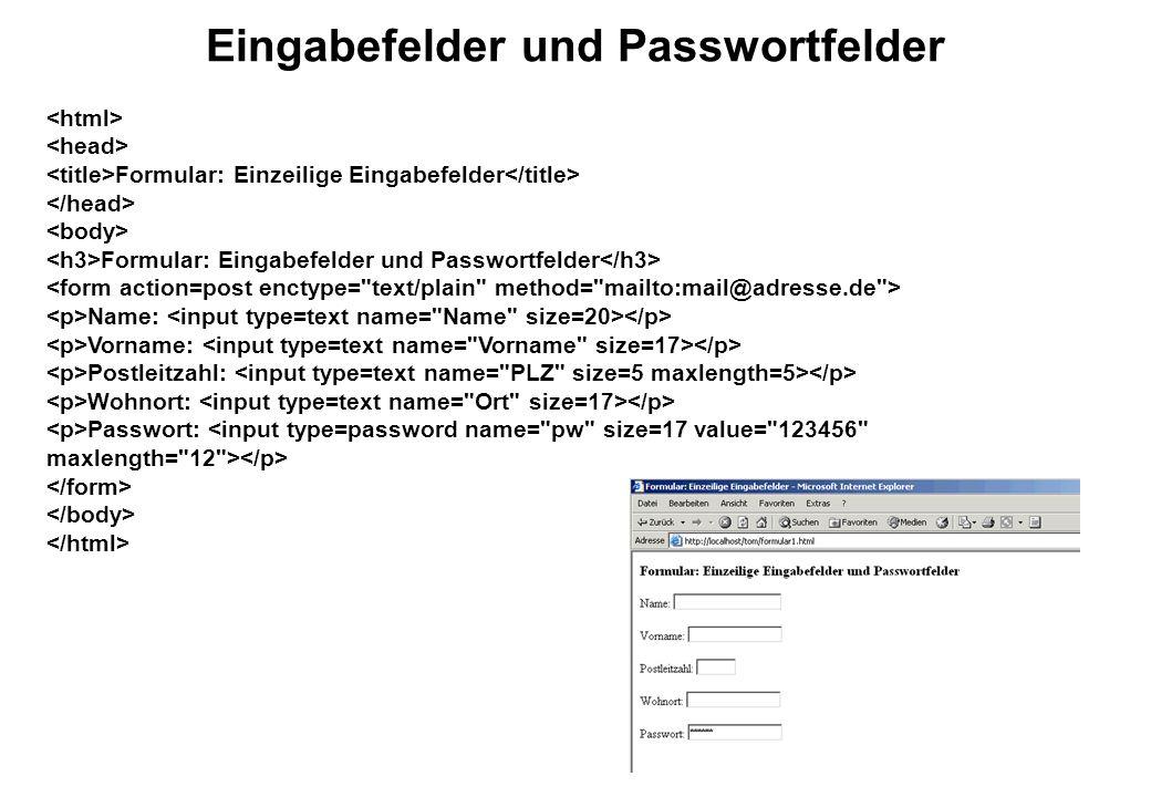 Eingabefelder und Passwortfelder Formular: Einzeilige Eingabefelder Formular: Eingabefelder und Passwortfelder Name: Vorname: Postleitzahl: Wohnort: Passwort:
