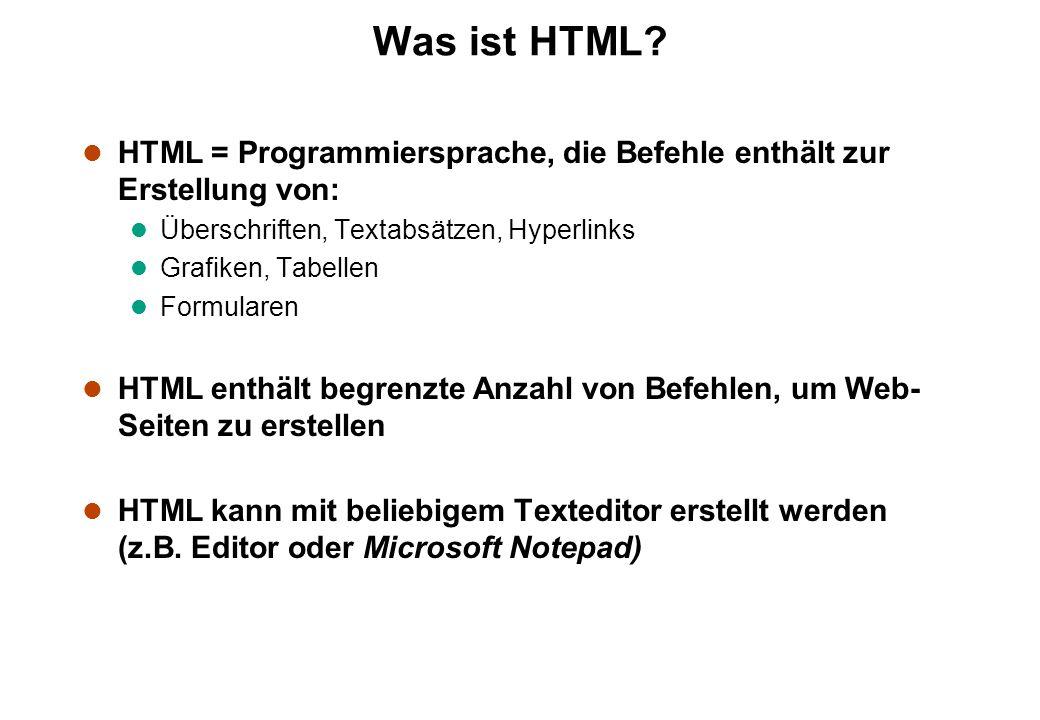Was ist HTML? l HTML = Programmiersprache, die Befehle enthält zur Erstellung von: l Überschriften, Textabsätzen, Hyperlinks l Grafiken, Tabellen l Fo