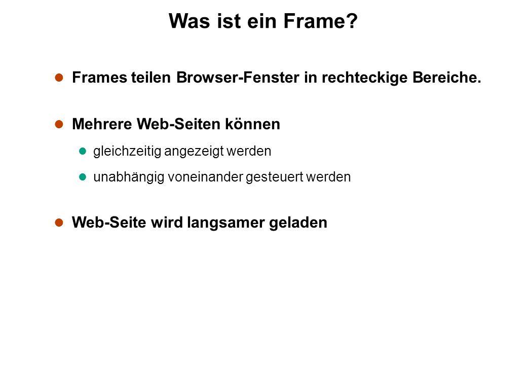 Was ist ein Frame? l Frames teilen Browser-Fenster in rechteckige Bereiche. l Mehrere Web-Seiten können l gleichzeitig angezeigt werden l unabhängig v