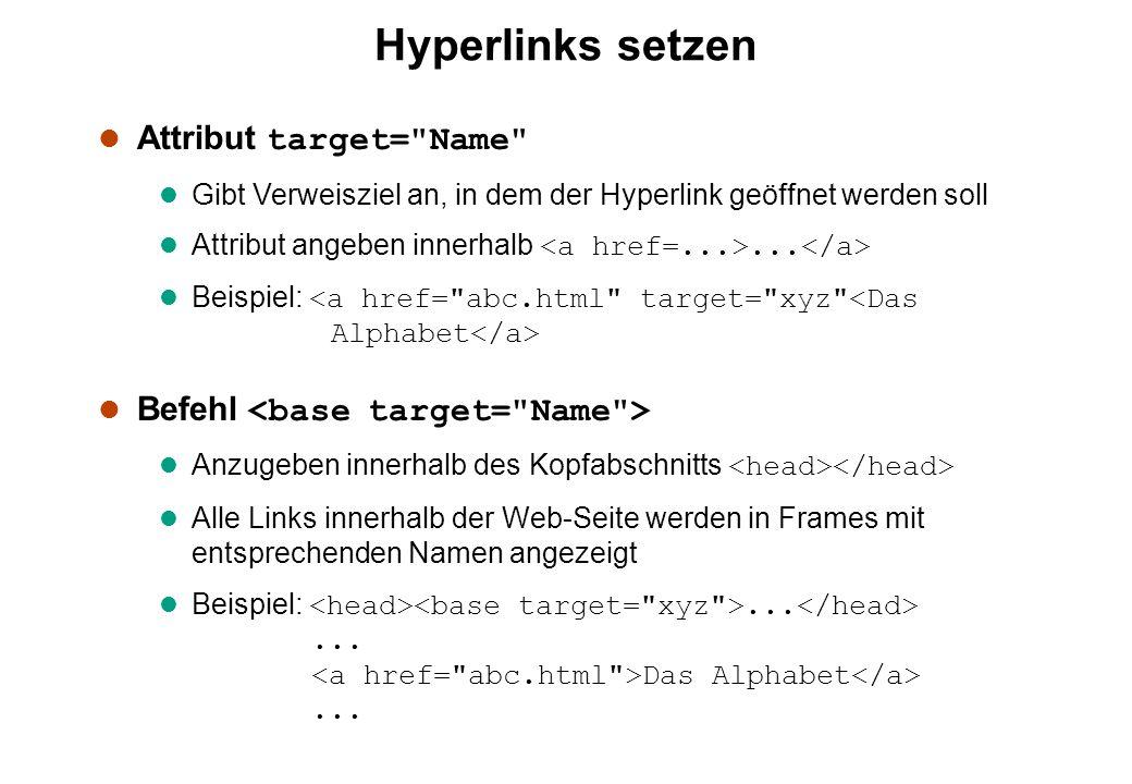 Hyperlinks setzen Attribut target= Name l Gibt Verweisziel an, in dem der Hyperlink geöffnet werden soll Attribut angeben innerhalb...