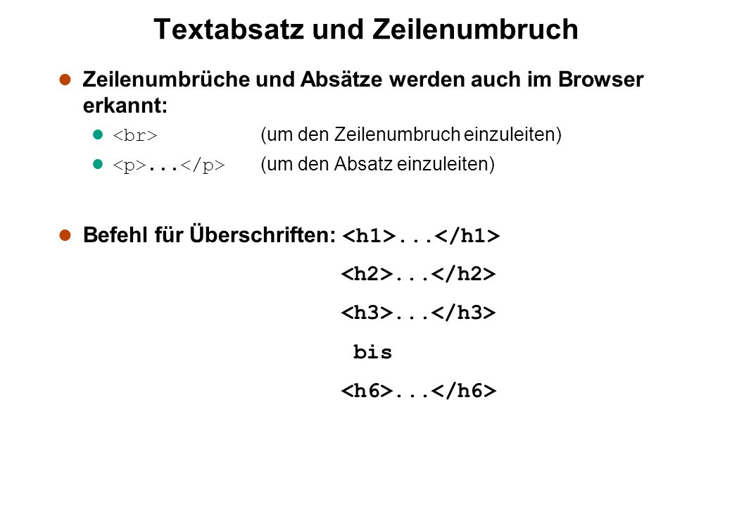 Textabsatz und Zeilenumbruch l Zeilenumbrüche und Absätze werden auch im Browser erkannt: (um den Zeilenumbruch einzuleiten)... (um den Absatz einzule