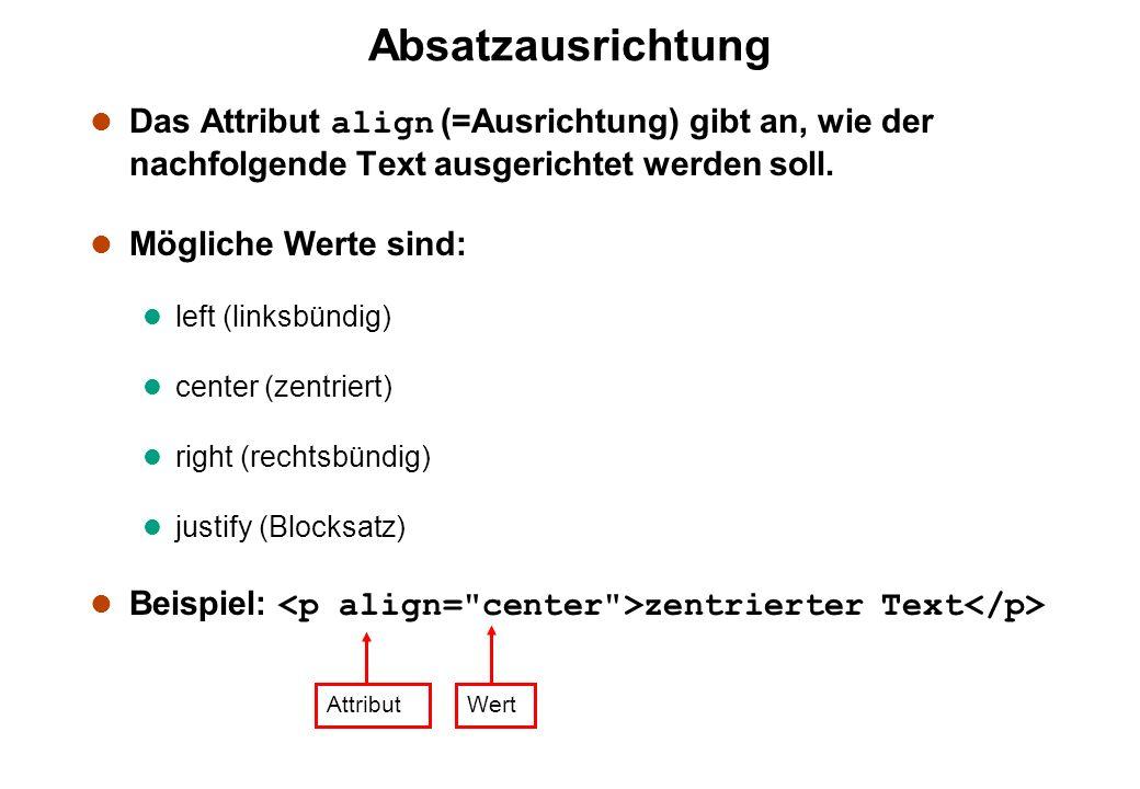 Absatzausrichtung Das Attribut align (=Ausrichtung) gibt an, wie der nachfolgende Text ausgerichtet werden soll. l Mögliche Werte sind: l left (linksb
