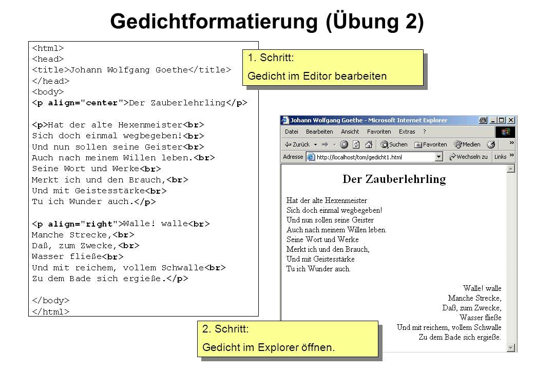 Gedichtformatierung (Übung 2) 1. Schritt: Gedicht im Editor bearbeiten 1. Schritt: Gedicht im Editor bearbeiten 2. Schritt: Gedicht im Explorer öffnen