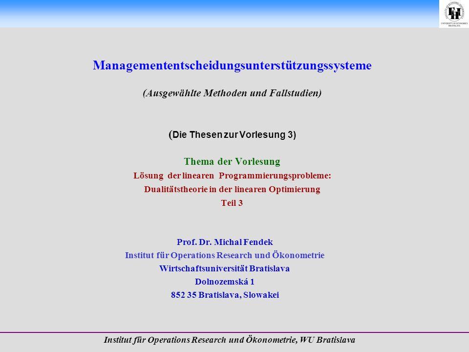 Managemententscheidungsunterstützungssysteme (Ausgewählte Methoden und Fallstudien) ( Die Thesen zur Vorlesung 3) Thema der Vorlesung Lösung der linearen Programmierungsprobleme: Dualitätstheorie in der linearen Optimierung Teil 3 Prof.