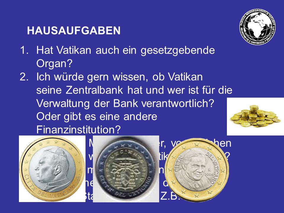 HAUSAUFGABEN 1.Hat Vatikan auch ein gesetzgebende Organ.