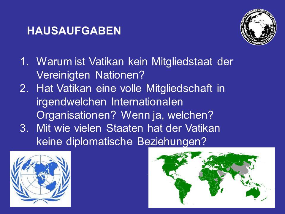 HAUSAUFGABEN 1.Warum ist Vatikan kein Mitgliedstaat der Vereinigten Nationen.