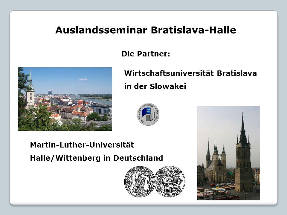 Auslandsseminar Bratislava-Halle Die Partner: Martin-Luther-Universität Halle/Wittenberg in Deutschland Wirtschaftsuniversität Bratislava in der Slowakei