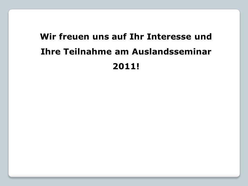 Wir freuen uns auf Ihr Interesse und Ihre Teilnahme am Auslandsseminar 2011!