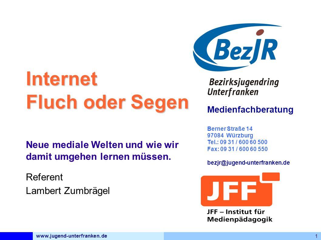 www.jugend-unterfranken.de 1 Medienfachberatung Berner Straße 14 97084 Würzburg Tel.: 09 31 / 600 60 500 Fax: 09 31 / 600 60 550 bezjr@jugend-unterfranken.de Internet Fluch oder Segen Neue mediale Welten und wie wir damit umgehen lernen müssen.