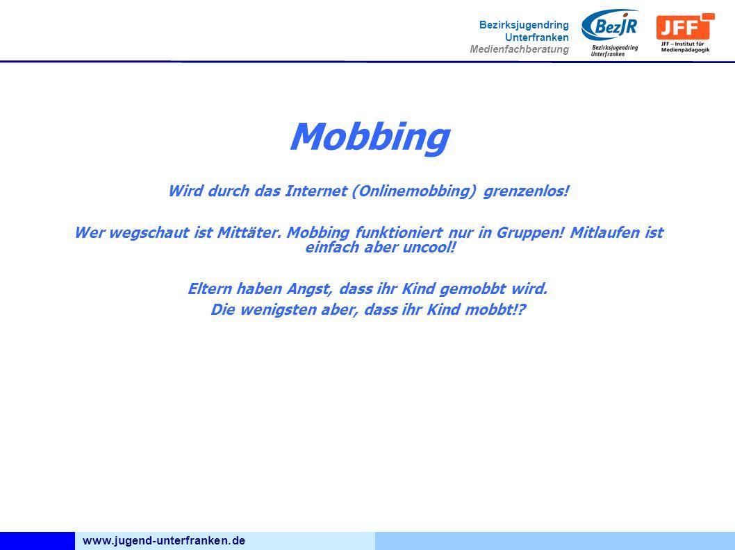 www.jugend-unterfranken.de Bezirksjugendring Unterfranken Medienfachberatung Mobbing Wird durch das Internet (Onlinemobbing) grenzenlos.