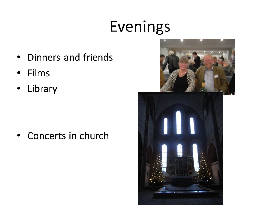 Evenings Dinners and friends Films Library Concerts in church