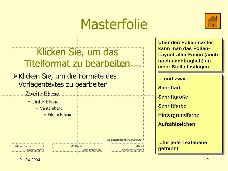 01.04.200410 Masterfolie Über den Folienmaster kann man das Folien- Layout aller Folien (auch noch nachträglich) an einer Stelle festlegen...... und z