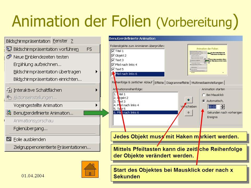 01.04.200413 Animation der Folien (Vorbereitung ) Jedes Objekt muss mit Haken markiert werden. Mittels Pfeiltasten kann die zeitliche Reihenfolge der