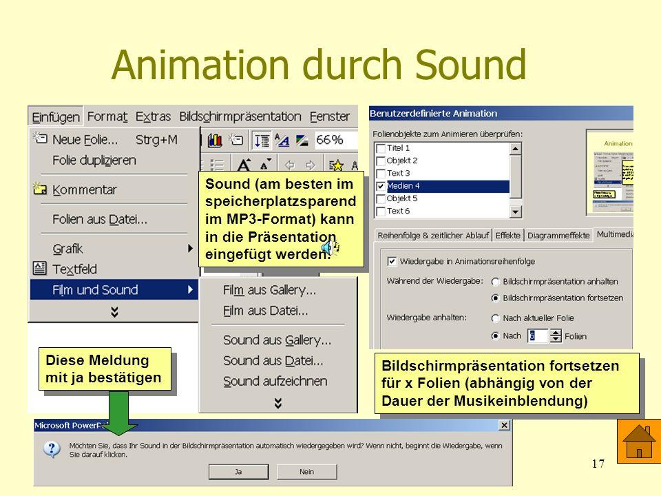 01.04.200417 Animation durch Sound Sound (am besten im speicherplatzsparend im MP3-Format) kann in die Präsentation eingefügt werden. Diese Meldung mi