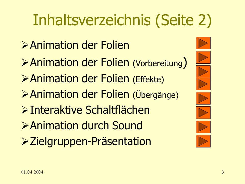 01.04.20043 Inhaltsverzeichnis (Seite 2) Animation der Folien Animation der Folien (Vorbereitung ) Animation der Folien (Effekte) Animation der Folien