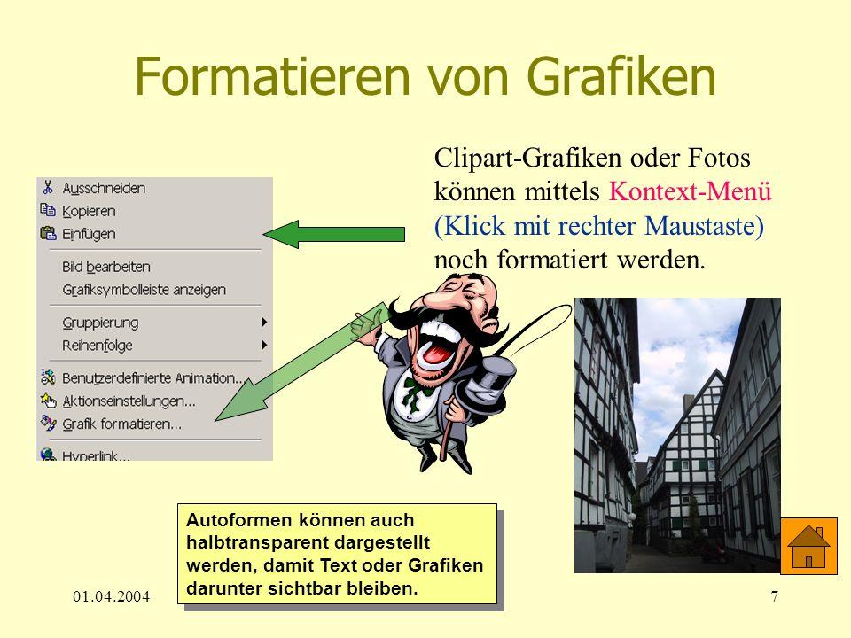 01.04.20047 Formatieren von Grafiken Clipart-Grafiken oder Fotos können mittels Kontext-Menü (Klick mit rechter Maustaste) noch formatiert werden. Aut