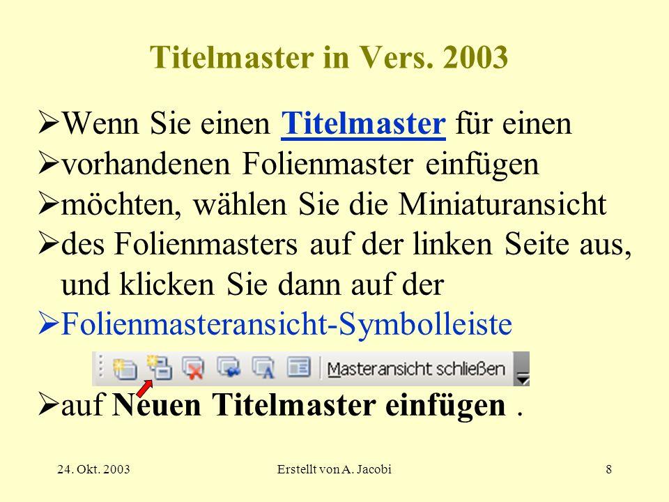 24. Okt. 2003Erstellt von A. Jacobi8 Titelmaster in Vers. 2003 Wenn Sie einen Titelmaster für einenTitelmaster vorhandenen Folienmaster einfügen möcht