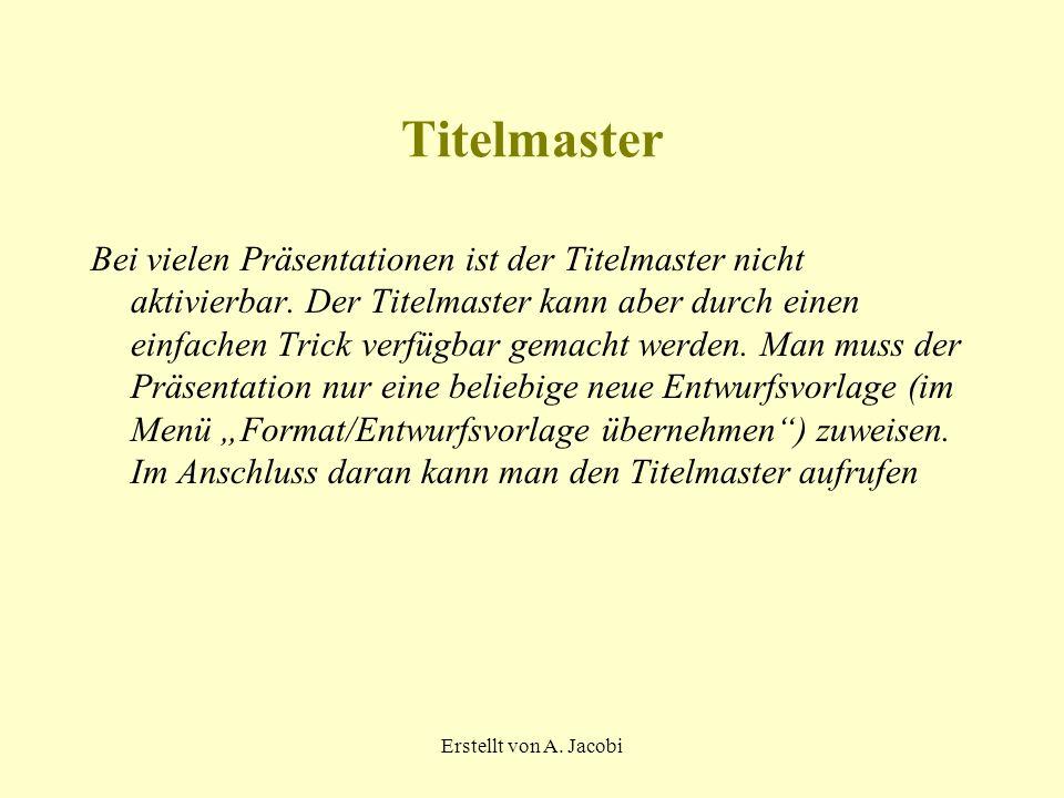 Erstellt von A. Jacobi Titelmaster Bei vielen Präsentationen ist der Titelmaster nicht aktivierbar.