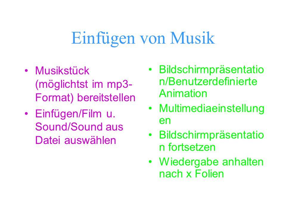 Einfügen von Musik Musikstück (möglichtst im mp3- Format) bereitstellen Einfügen/Film u. Sound/Sound aus Datei auswählen Bildschirmpräsentatio n/Benut