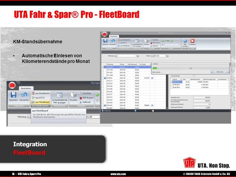 16 – UTA Fahr & Spar® Pro Integration FleetBoard UTA Fahr & Spar® Pro - FleetBoard KM-Standsübernahme Automatische Einlesen von Kilometerendstände pro