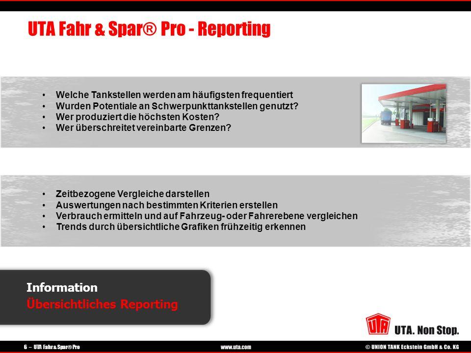 6 – UTA Fahr & Spar® Pro Information Übersichtliches Reporting UTA Fahr & Spar® Pro - Reporting Zeitbezogene Vergleiche darstellen Auswertungen nach b