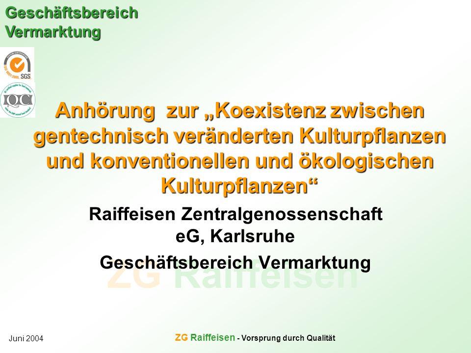 ZG Raiffeisen Geschäftsbereich Vermarktung Juni 2004 ZG Raiffeisen - Vorsprung durch Qualität Anhörung zur Koexistenz zwischen gentechnisch veränderte