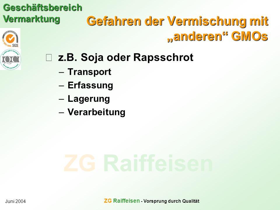 ZG Raiffeisen Geschäftsbereich Vermarktung Juni 2004 ZG Raiffeisen - Vorsprung durch Qualität Gefahren der Vermischung mit anderen GMOs z.B. Soja oder