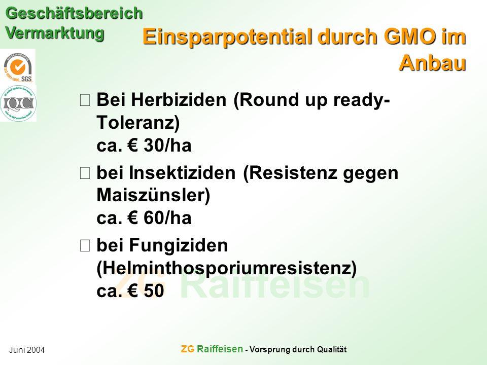 ZG Raiffeisen Geschäftsbereich Vermarktung Juni 2004 ZG Raiffeisen - Vorsprung durch Qualität Einsparpotential durch GMO im Anbau Bei Herbiziden (Roun