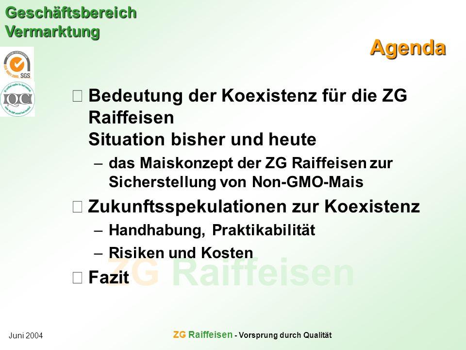 ZG Raiffeisen Geschäftsbereich Vermarktung Juni 2004 ZG Raiffeisen - Vorsprung durch Qualität Agenda Bedeutung der Koexistenz für die ZG Raiffeisen Si