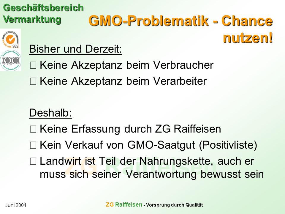 ZG Raiffeisen Geschäftsbereich Vermarktung Juni 2004 ZG Raiffeisen - Vorsprung durch Qualität GMO-Problematik - Chance nutzen! Bisher und Derzeit: Kei