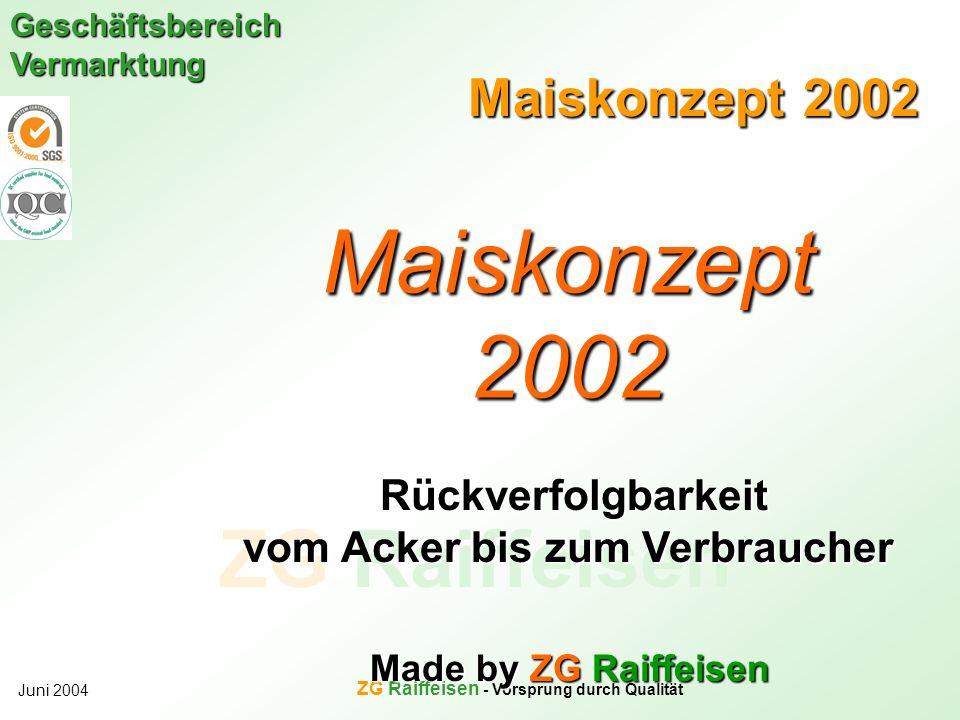 ZG Raiffeisen Geschäftsbereich Vermarktung Juni 2004 ZG Raiffeisen - Vorsprung durch Qualität Maiskonzept 2002 Rückverfolgbarkeit Rückverfolgbarkeit v