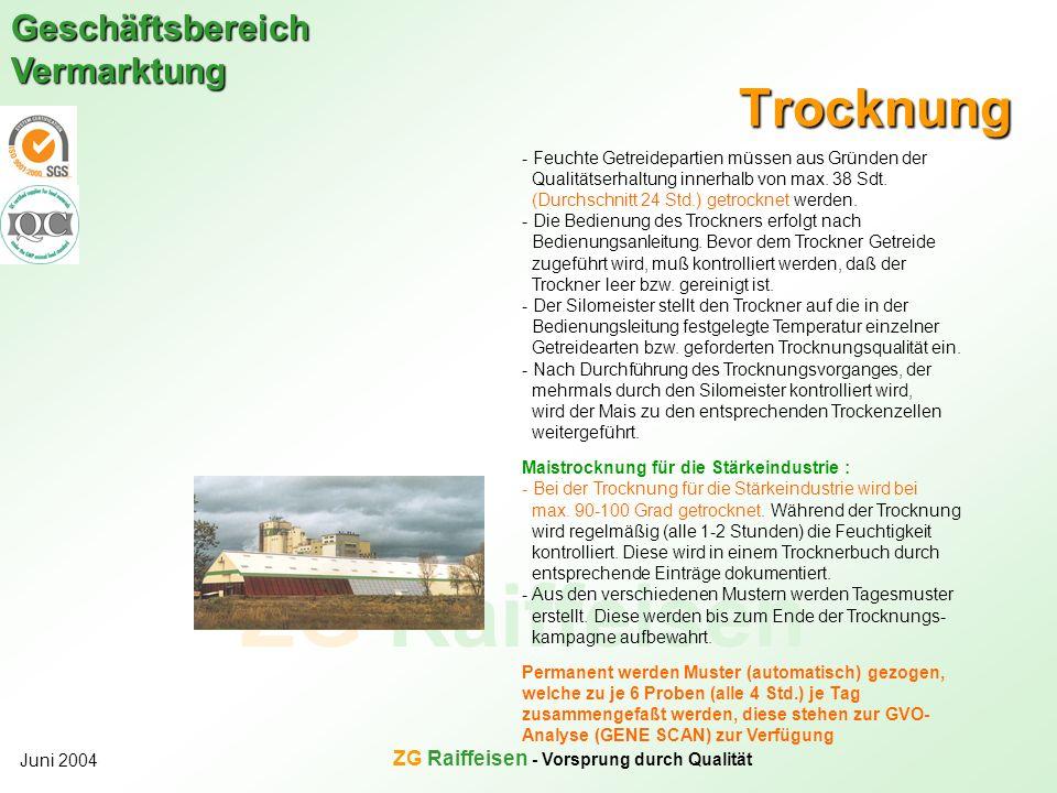ZG Raiffeisen Geschäftsbereich Vermarktung Juni 2004 ZG Raiffeisen - Vorsprung durch Qualität Trocknung - Feuchte Getreidepartien müssen aus Gründen d