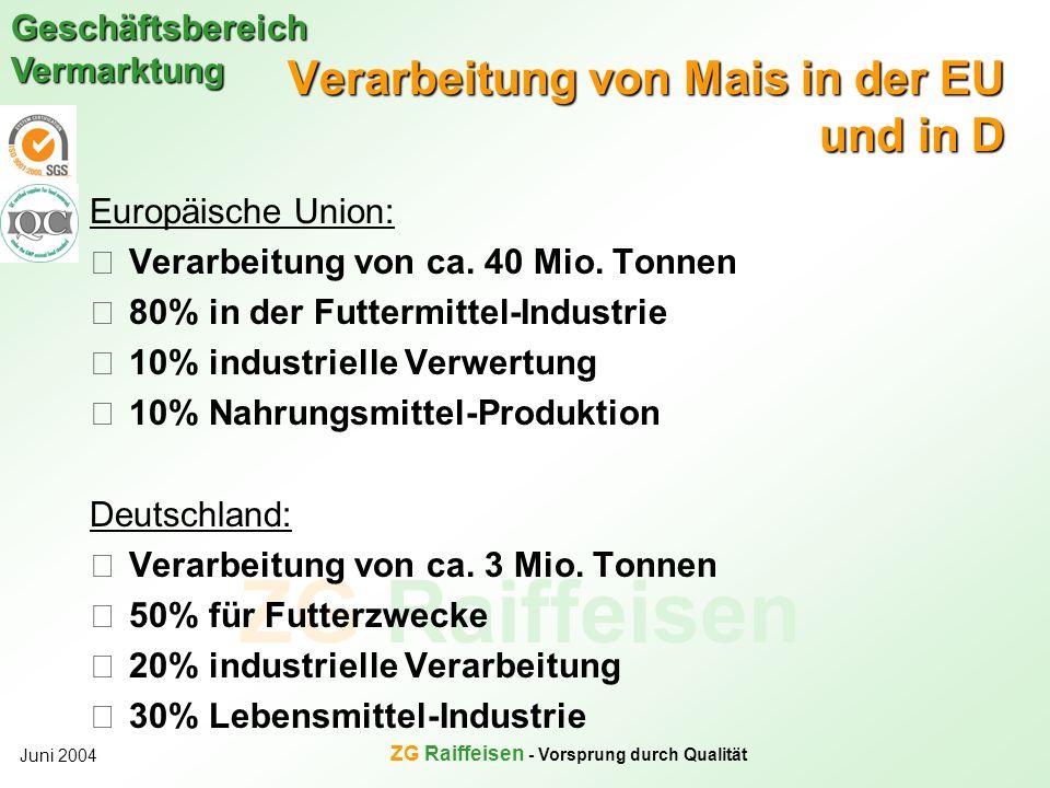 ZG Raiffeisen Geschäftsbereich Vermarktung Juni 2004 ZG Raiffeisen - Vorsprung durch Qualität Verarbeitung von Mais in der EU und in D Europäische Uni