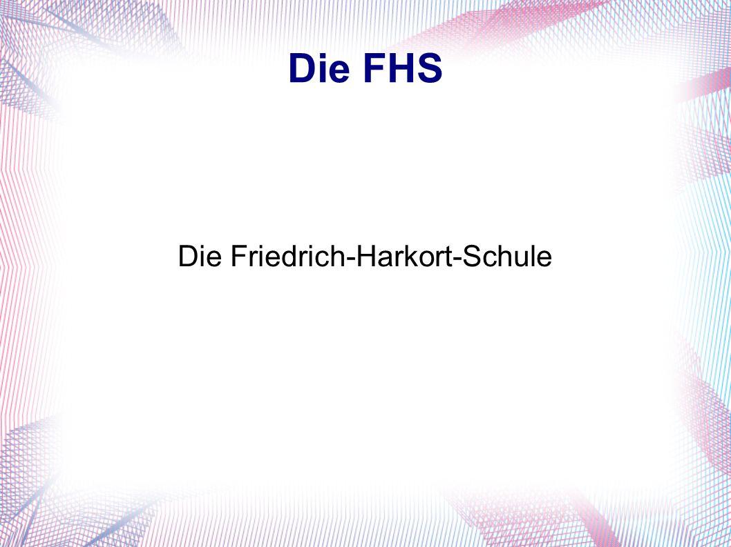 Die FHS Die Friedrich-Harkort-Schule