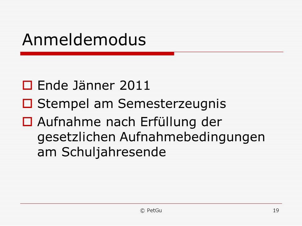 © PetGu19 Anmeldemodus Ende Jänner 2011 Stempel am Semesterzeugnis Aufnahme nach Erfüllung der gesetzlichen Aufnahmebedingungen am Schuljahresende