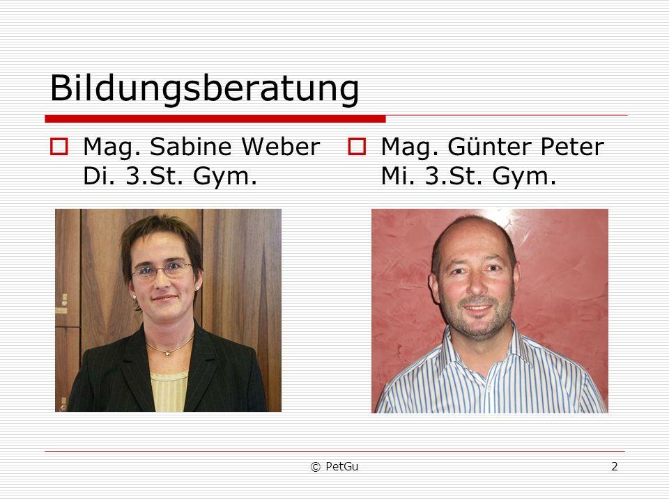 © PetGu2 Bildungsberatung Mag. Sabine Weber Di. 3.St. Gym. Mag. Günter Peter Mi. 3.St. Gym.