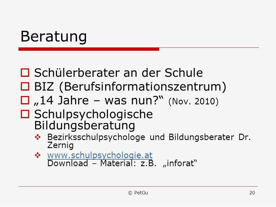 © PetGu20 Beratung Schülerberater an der Schule BIZ (Berufsinformationszentrum) 14 Jahre – was nun? (Nov. 2010) Schulpsychologische Bildungsberatung B