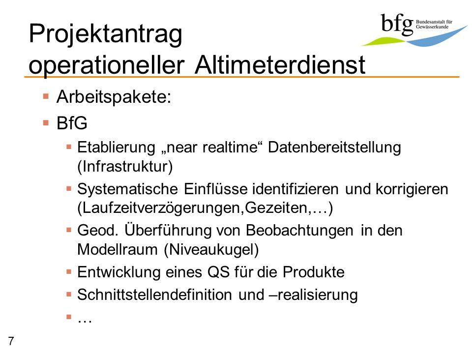 Projektantrag operationeller Altimeterdienst 7 Arbeitspakete: BfG Etablierung near realtime Datenbereitstellung (Infrastruktur) Systematische Einflüss
